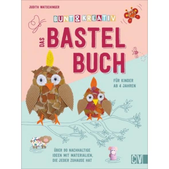 Bunt   kreativ - Das Bastelbuch für Kinder