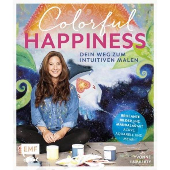 Colorful Happiness - Dein Weg zum Intuitiven Malen